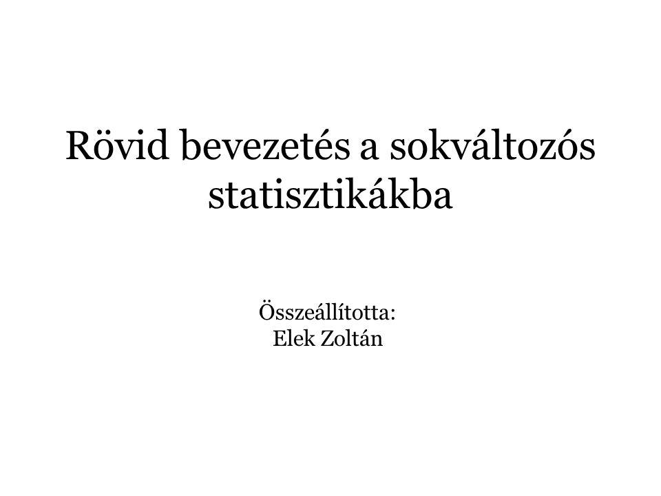 Rövid bevezetés a sokváltozós statisztikákba Összeállította: Elek Zoltán