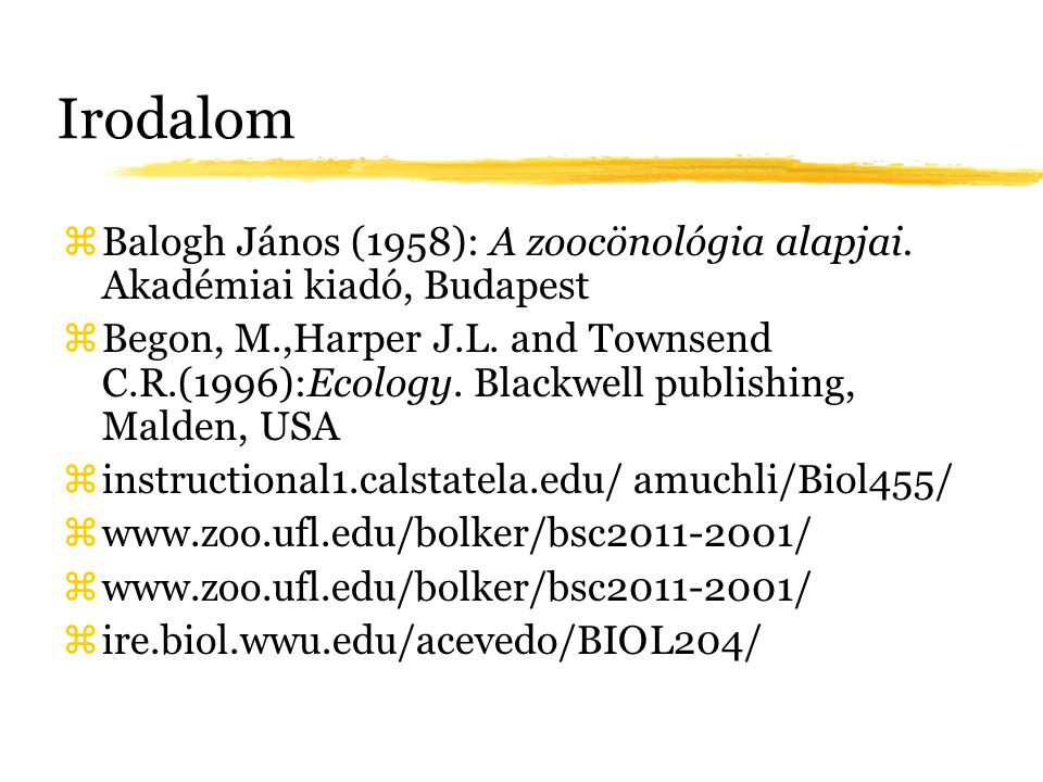 Irodalom zBalogh János (1958): A zoocönológia alapjai. Akadémiai kiadó, Budapest zBegon, M.,Harper J.L. and Townsend C.R.(1996):Ecology. Blackwell pub