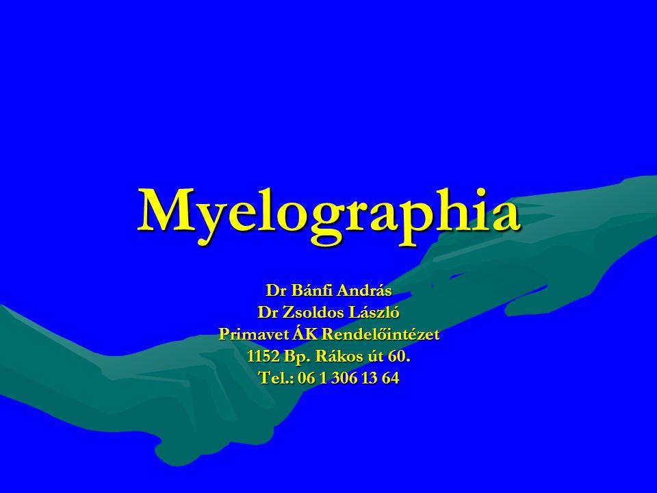Myelographia Dr Bánfi András Dr Zsoldos László Primavet ÁK Rendelőintézet 1152 Bp. Rákos út 60. Tel.: 06 1 306 13 64