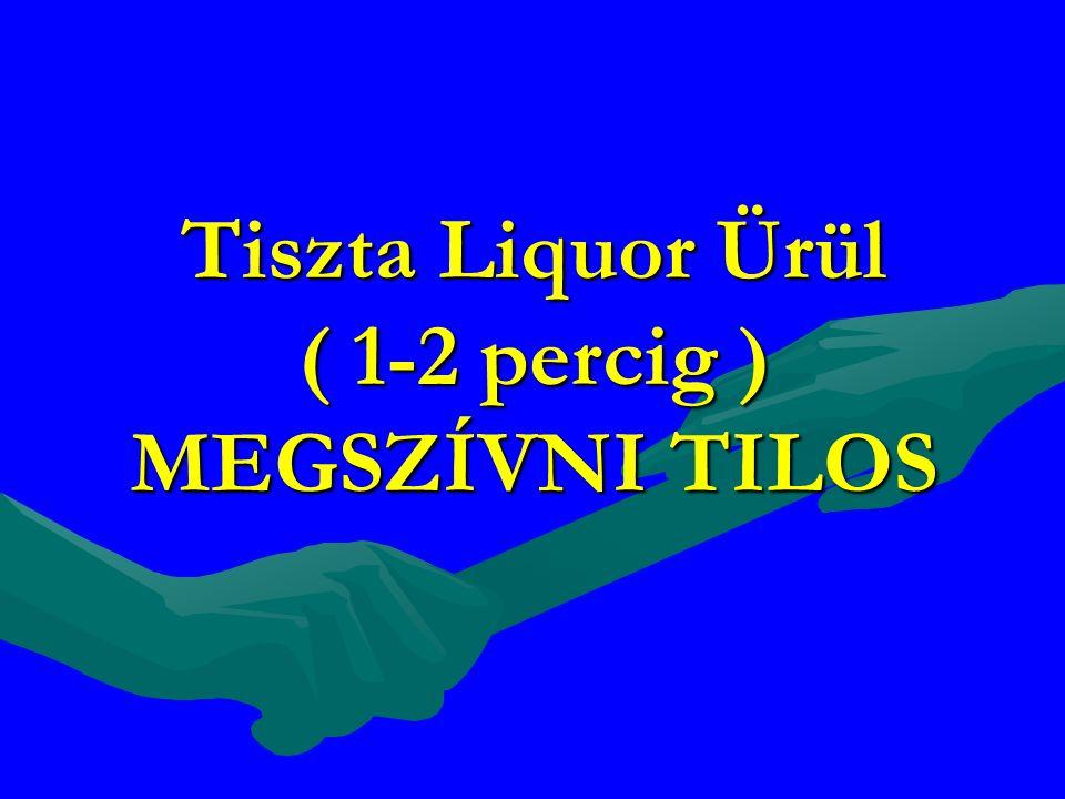 Tiszta Liquor Ürül ( 1-2 percig ) MEGSZÍVNI TILOS