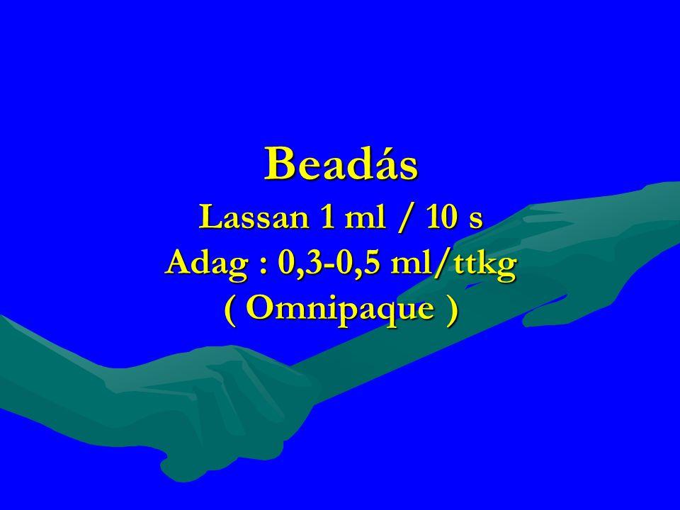 Beadás Lassan 1 ml / 10 s Adag : 0,3-0,5 ml/ttkg ( Omnipaque )