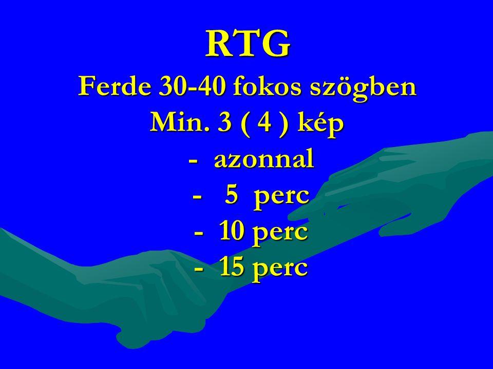 RTG Ferde 30-40 fokos szögben Min. 3 ( 4 ) kép - azonnal - 5 perc - 10 perc - 15 perc