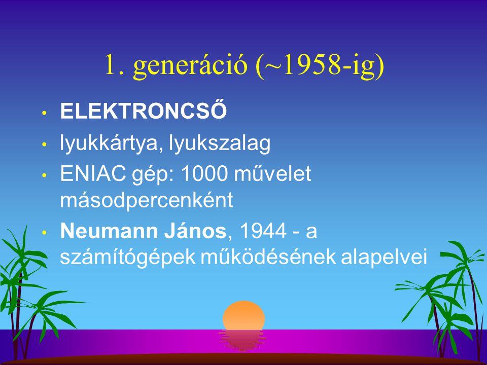 1. generáció (~1958-ig) ELEKTRONCSŐ lyukkártya, lyukszalag ENIAC gép: 1000 művelet másodpercenként Neumann János, 1944 - a számítógépek működésének al