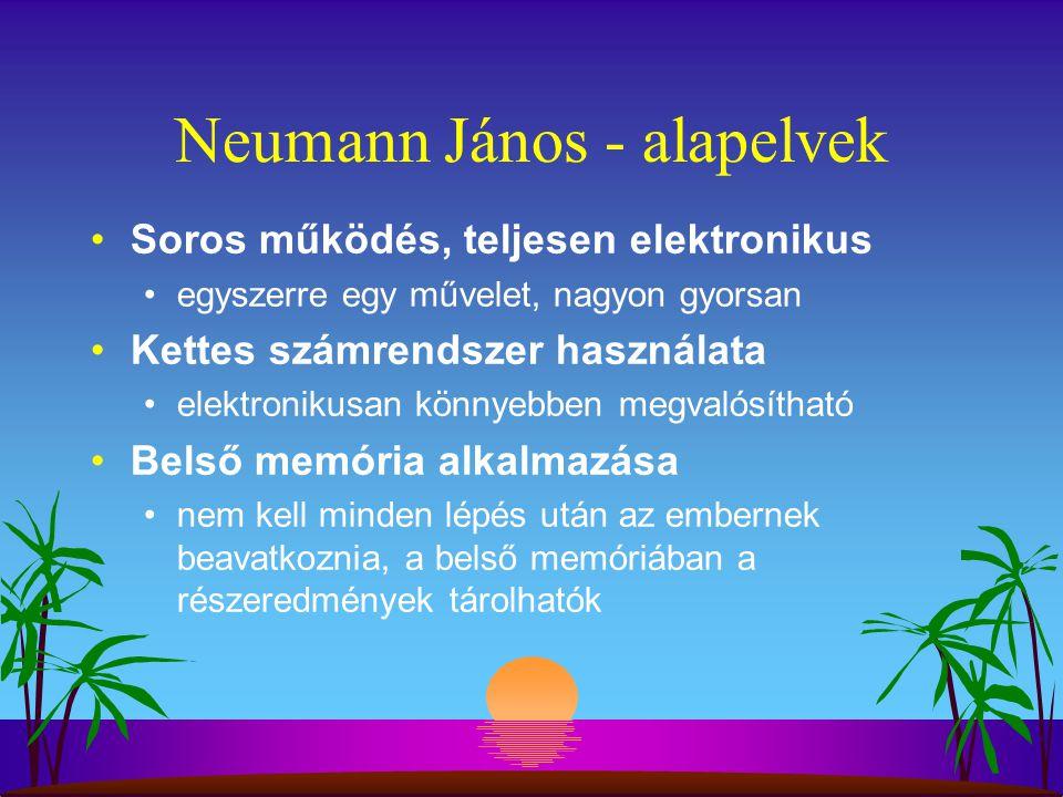 Neumann János - alapelvek Soros működés, teljesen elektronikus egyszerre egy művelet, nagyon gyorsan Kettes számrendszer használata elektronikusan könnyebben megvalósítható Belső memória alkalmazása nem kell minden lépés után az embernek beavatkoznia, a belső memóriában a részeredmények tárolhatók
