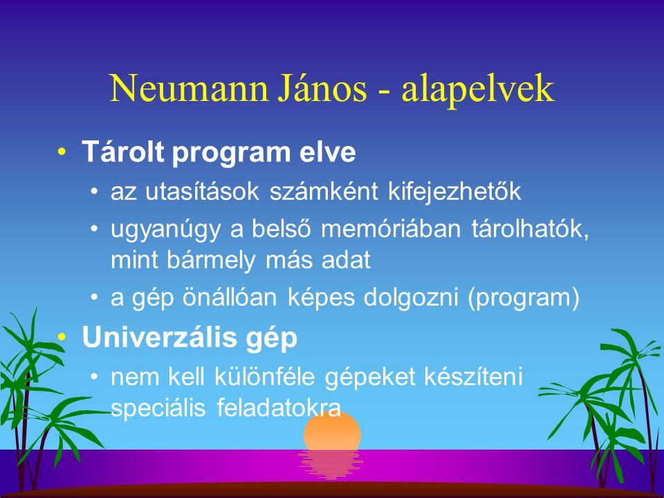 Neumann János - alapelvek Tárolt program elve az utasítások számként kifejezhetők ugyanúgy a belső memóriában tárolhatók, mint bármely más adat a gép önállóan képes dolgozni (program) Univerzális gép nem kell különféle gépeket készíteni speciális feladatokra