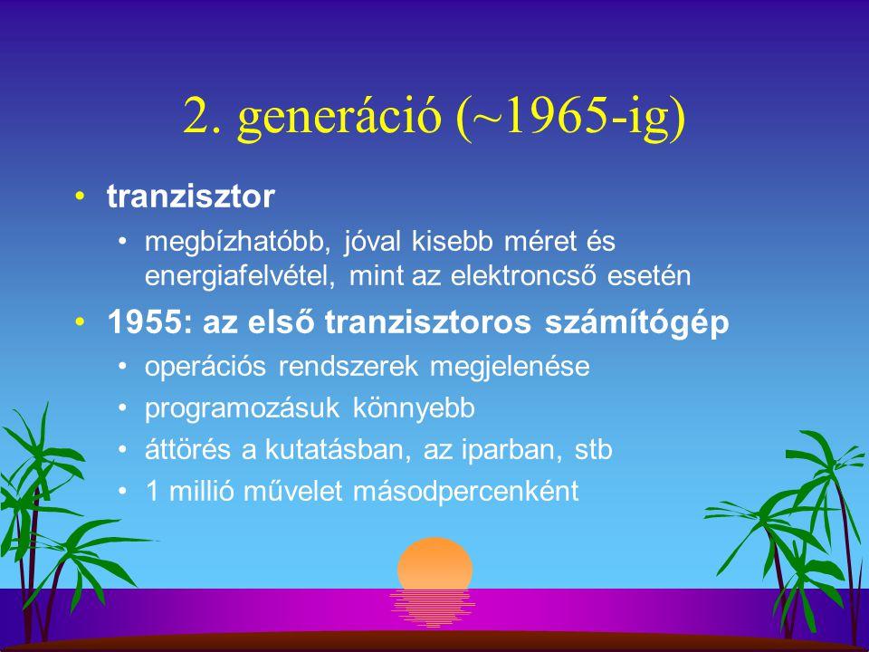 2. generáció (~1965-ig) tranzisztor megbízhatóbb, jóval kisebb méret és energiafelvétel, mint az elektroncső esetén 1955: az első tranzisztoros számít