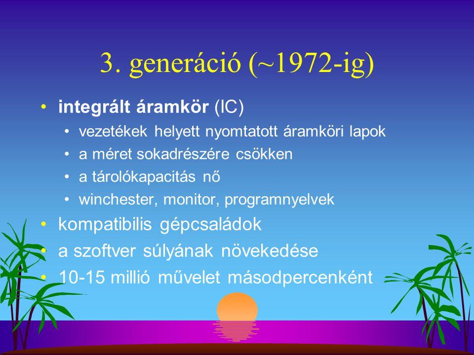 3. generáció (~1972-ig) integrált áramkör (IC) vezetékek helyett nyomtatott áramköri lapok a méret sokadrészére csökken a tárolókapacitás nő wincheste