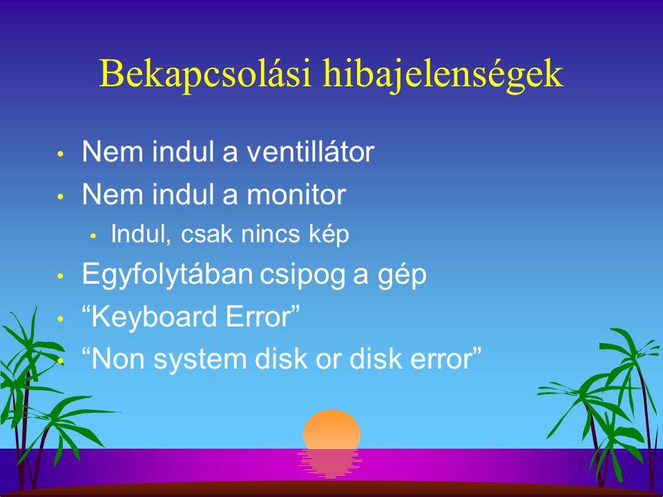 Bekapcsolási hibajelenségek Nem indul a ventillátor Nem indul a monitor Indul, csak nincs kép Egyfolytában csipog a gép Keyboard Error Non system disk or disk error