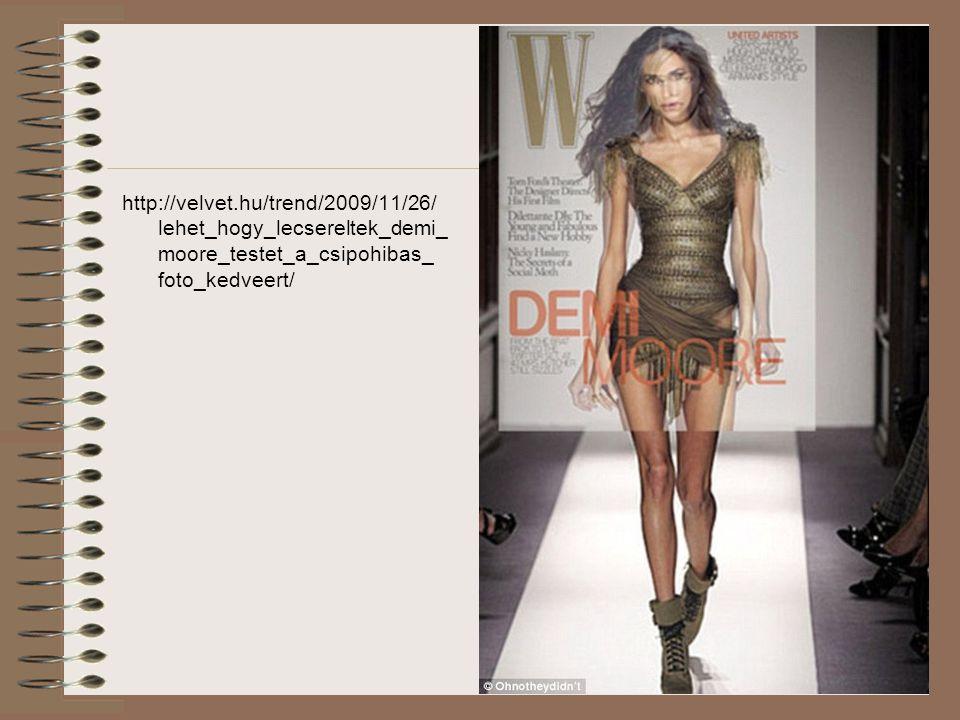 http://velvet.hu/trend/2009/11/26/ lehet_hogy_lecsereltek_demi_ moore_testet_a_csipohibas_ foto_kedveert/