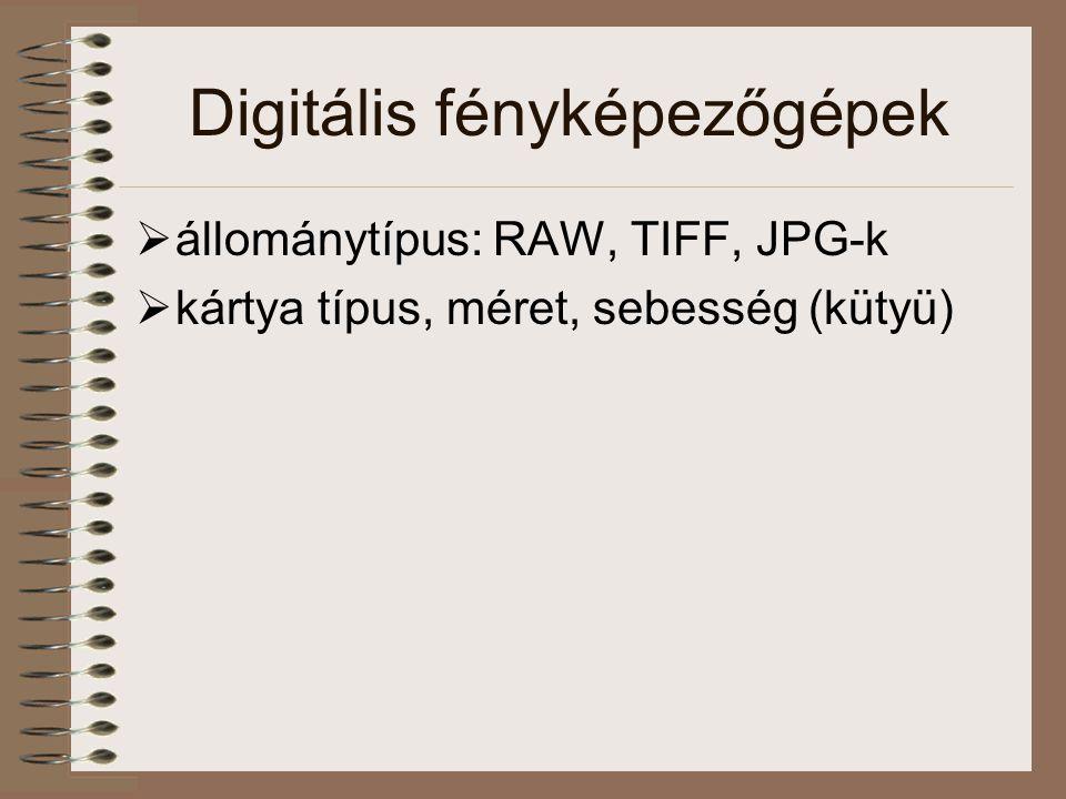 Digitális fényképezőgépek  állománytípus: RAW, TIFF, JPG-k  kártya típus, méret, sebesség (kütyü)