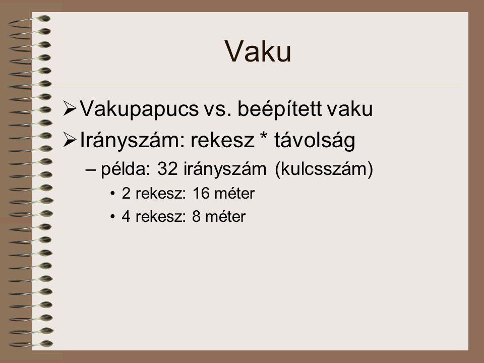 Vaku  Vakupapucs vs. beépített vaku  Irányszám: rekesz * távolság –példa: 32 irányszám (kulcsszám) 2 rekesz: 16 méter 4 rekesz: 8 méter