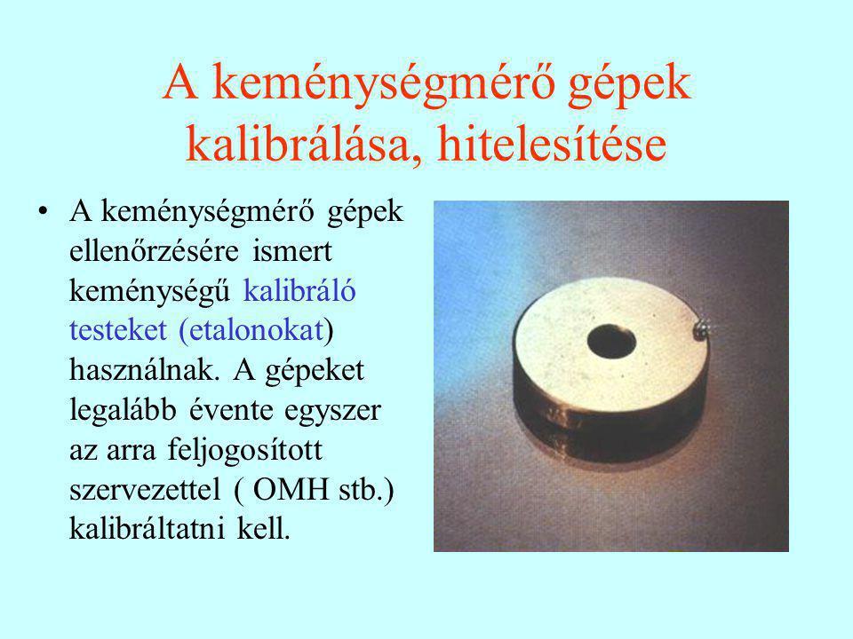 A keménységmérő gépek kalibrálása, hitelesítése A keménységmérő gépek ellenőrzésére ismert keménységű kalibráló testeket (etalonokat) használnak.