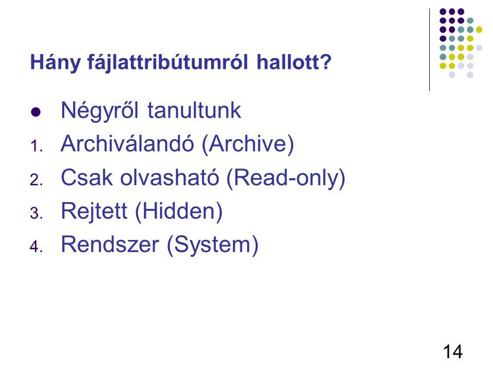 14 Hány fájlattribútumról hallott? Négyről tanultunk 1. Archiválandó (Archive) 2. Csak olvasható (Read-only) 3. Rejtett (Hidden) 4. Rendszer (System)