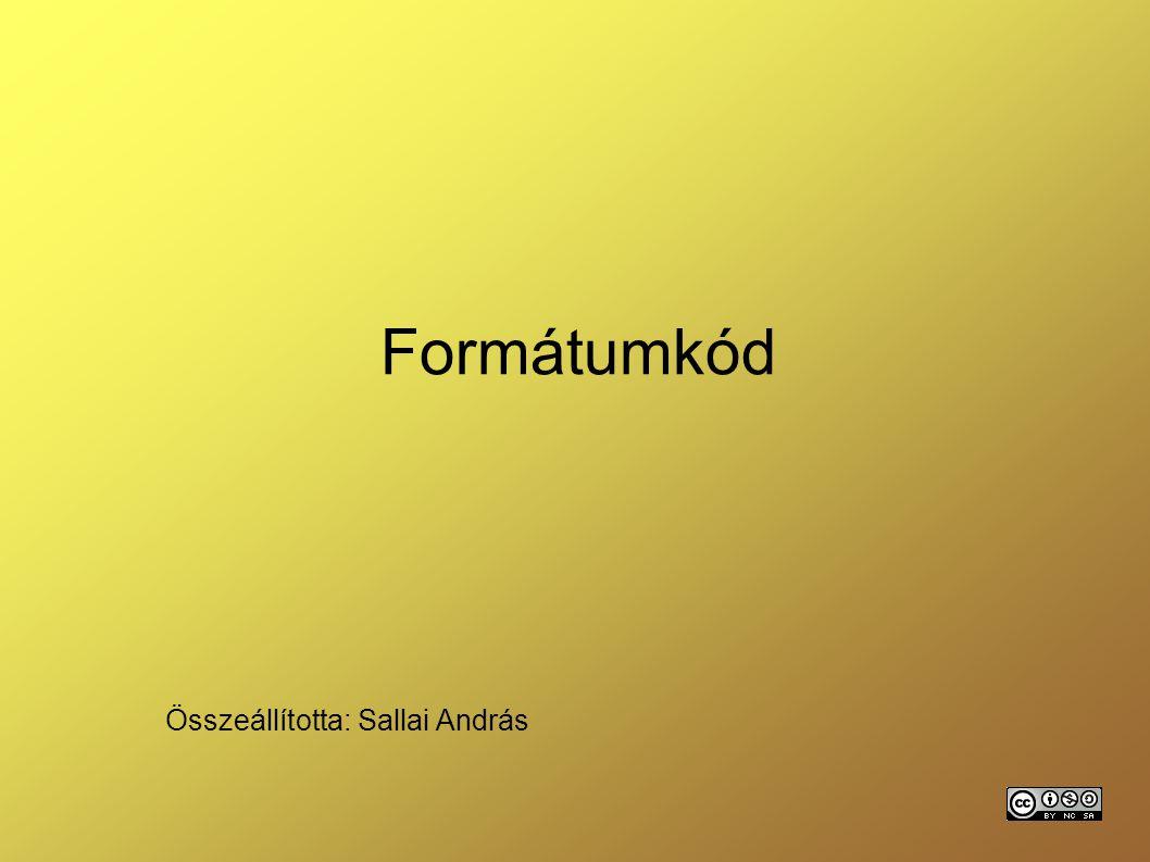 Formátumkód Összeállította: Sallai András