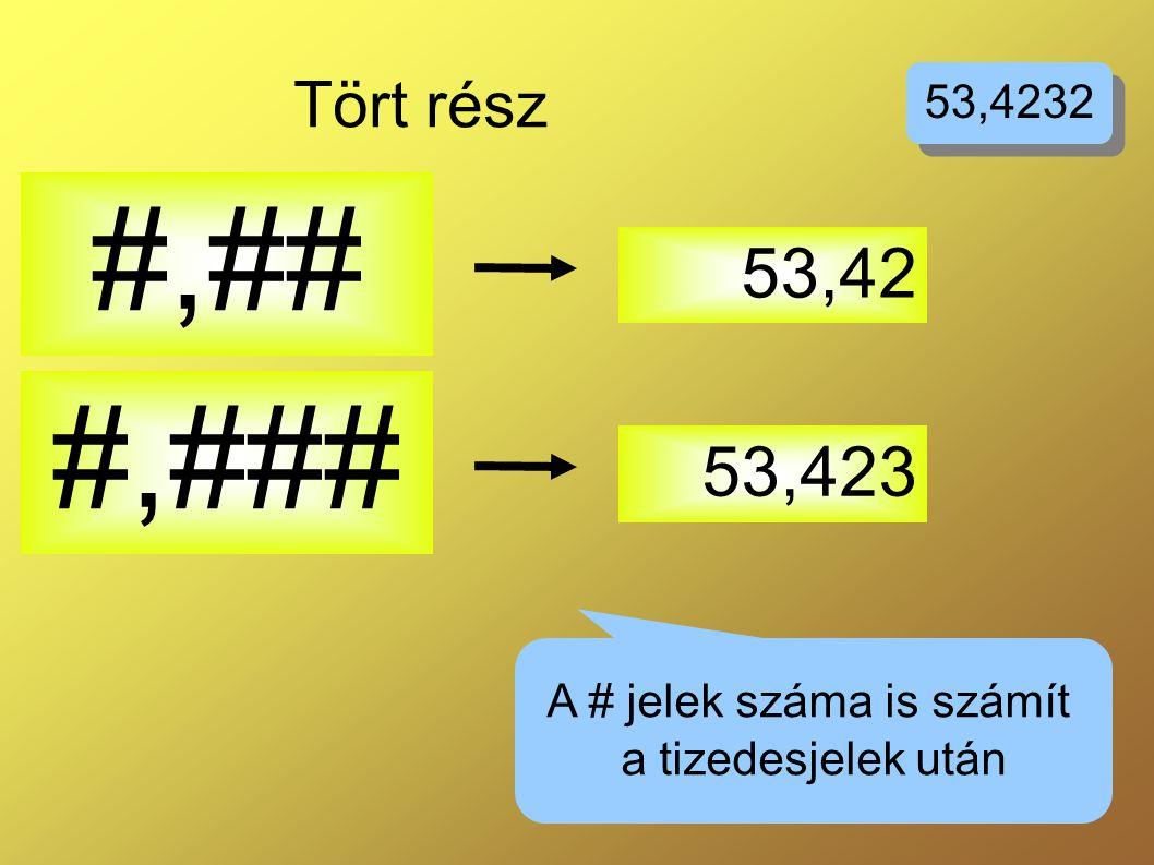 Tört rész #,## 53,42 A # jelek száma is számít a tizedesjelek után 53,4232 #,### 53,423