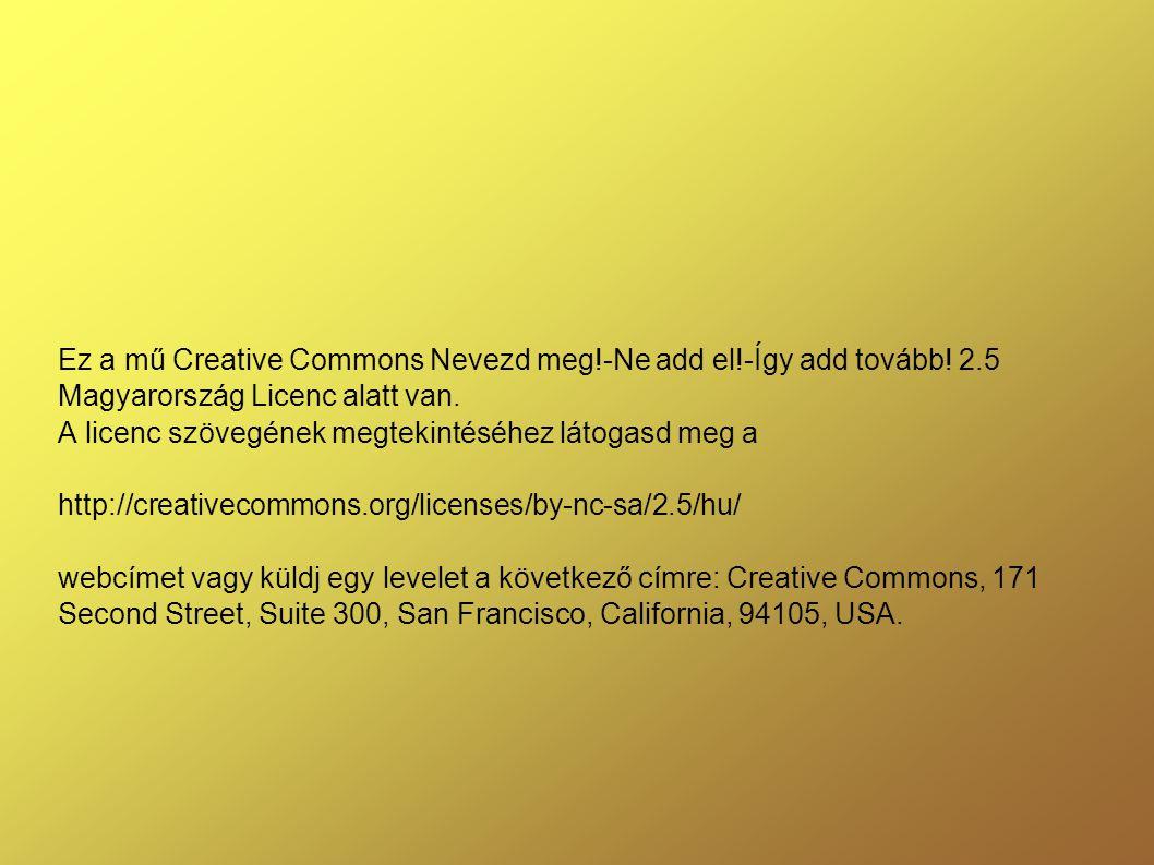 Ez a mű Creative Commons Nevezd meg!-Ne add el!-Így add tovább.