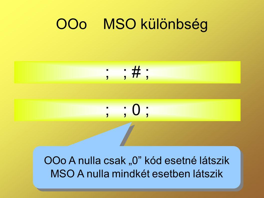 """OOo MSO különbség ; ; # ; ; ; 0 ; OOo A nulla csak """"0 kód esetné látszik MSO A nulla mindkét esetben látszik OOo A nulla csak """"0 kód esetné látszik MSO A nulla mindkét esetben látszik"""