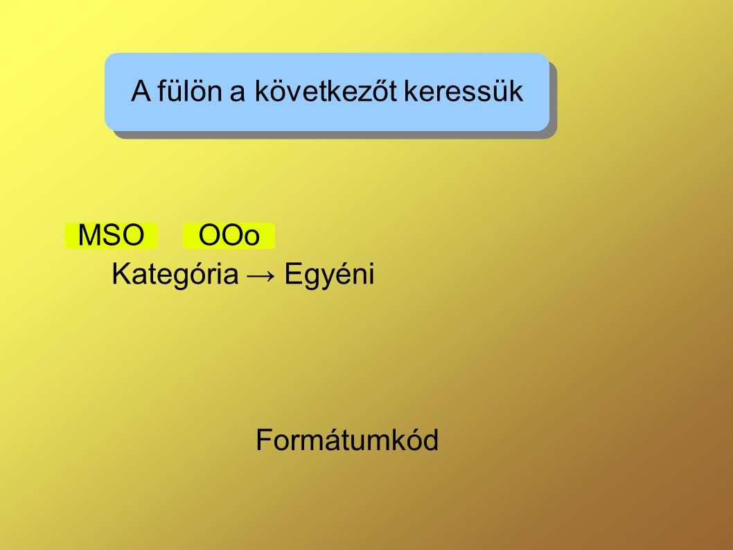 Kategória → Egyéni MSOOOo Formátumkód A fülön a következőt keressük
