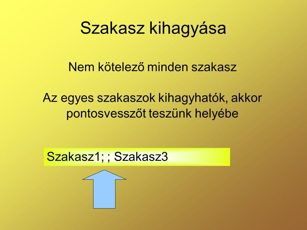 Szakasz kihagyása Nem kötelező minden szakasz Az egyes szakaszok kihagyhatók, akkor pontosvesszőt teszünk helyébe Szakasz1; ; Szakasz3