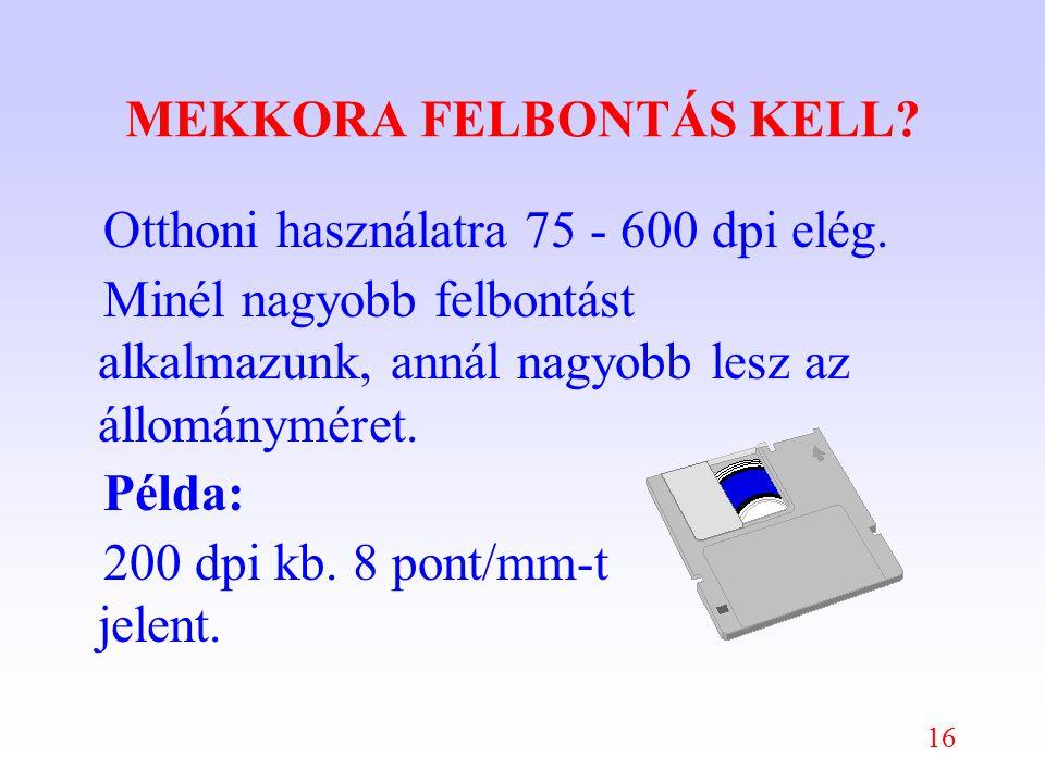 16 MEKKORA FELBONTÁS KELL. Otthoni használatra 75 - 600 dpi elég.