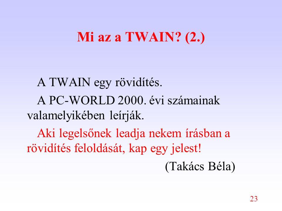 23 Mi az a TWAIN. (2.) A TWAIN egy rövidítés. A PC-WORLD 2000.