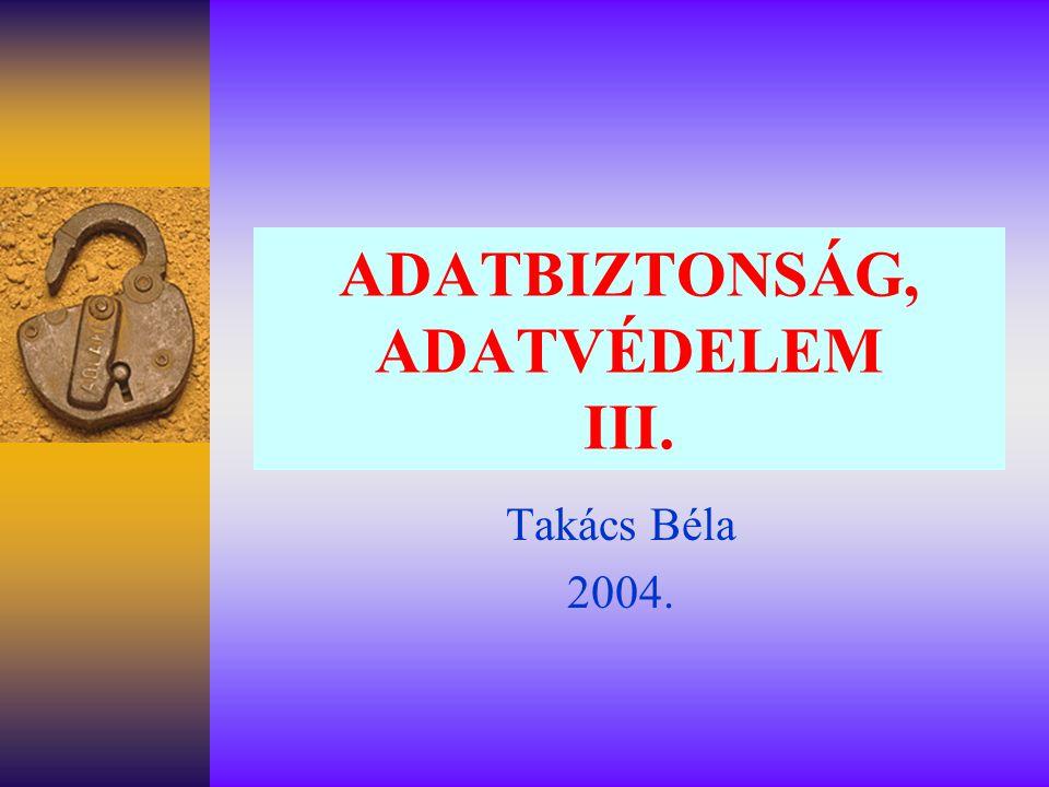 ADATBIZTONSÁG, ADATVÉDELEM III. Takács Béla 2004.