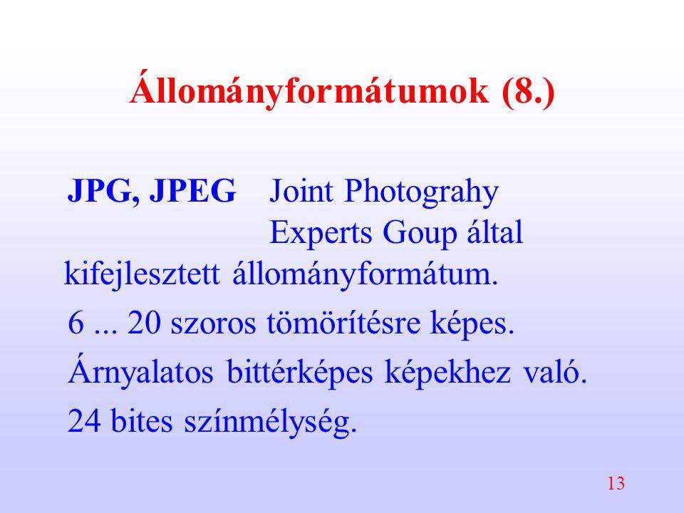 13 Állományformátumok (8.) JPG, JPEGJoint Photograhy Experts Goup által kifejlesztett állományformátum. 6... 20 szoros tömörítésre képes. Árnyalatos b