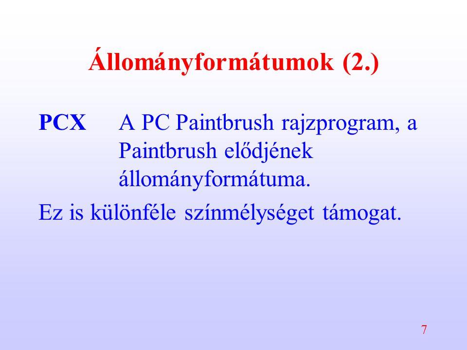 7 Állományformátumok (2.) PCXA PC Paintbrush rajzprogram, a Paintbrush elődjének állományformátuma. Ez is különféle színmélységet támogat.
