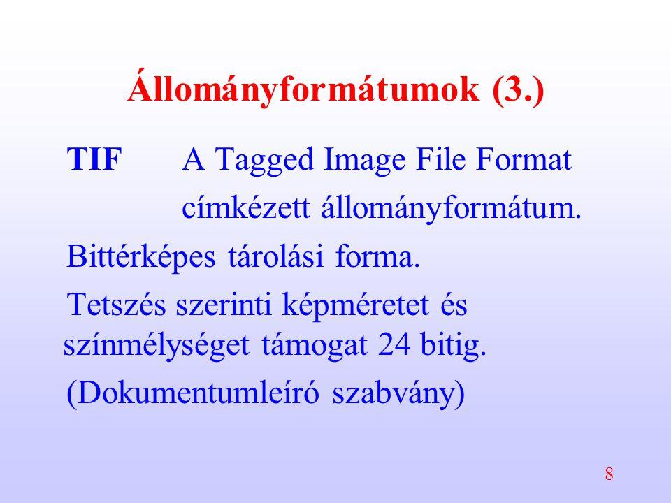 8 Állományformátumok (3.) TIFA Tagged Image File Format címkézett állományformátum. Bittérképes tárolási forma. Tetszés szerinti képméretet és színmél