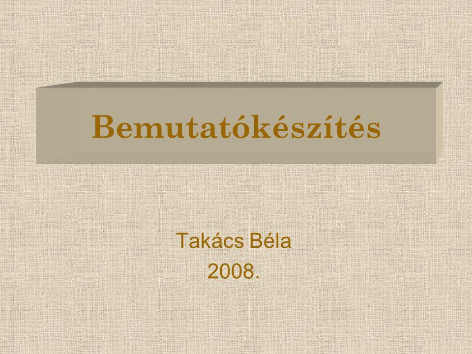 Bemutatókészítés Takács Béla 2008.