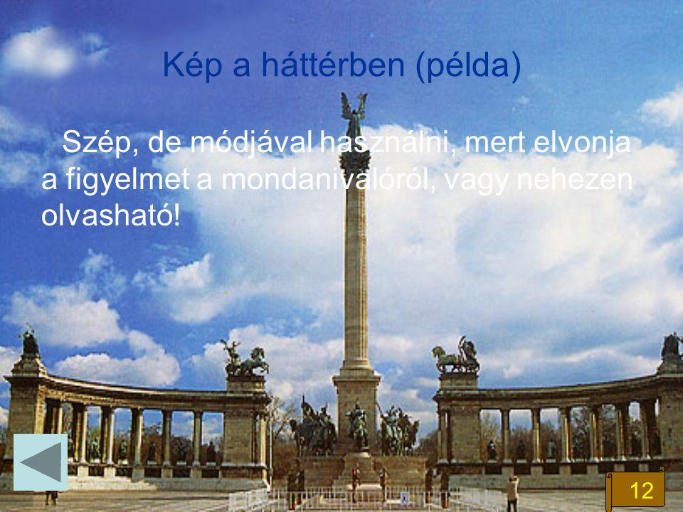 12 Kép a háttérben (példa) Szép, de módjával használni, mert elvonja a figyelmet a mondanivalóról, vagy nehezen olvasható!