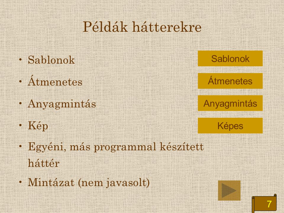 7 Példák hátterekre Sablonok Átmenetes Anyagmintás Kép Egyéni, más programmal készített háttér Mintázat (nem javasolt) Sablonok Átmenetes Anyagmintás Képes