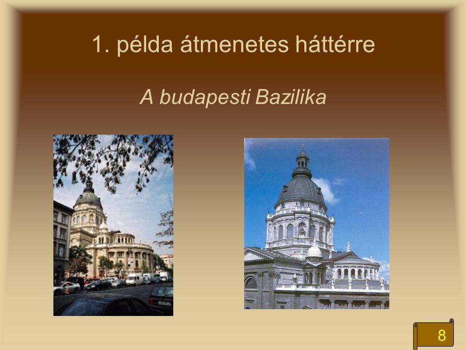 9 2. példa átmenetes háttérre A budapesti Bazilika Vissza
