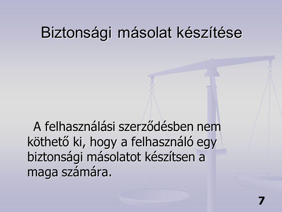7 Biztonsági másolat készítése A felhasználási szerződésben nem köthető ki, hogy a felhasználó egy biztonsági másolatot készítsen a maga számára.
