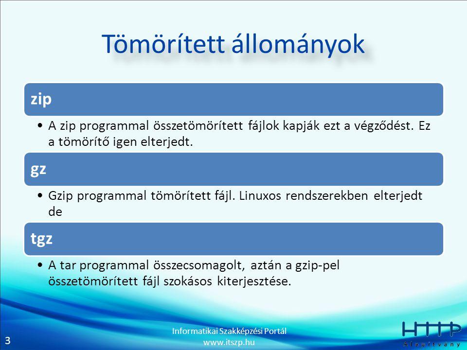 3 Informatikai Szakképzési Portál www.itszp.hu Tömörített állományok zip A zip programmal összetömörített fájlok kapják ezt a végződést. Ez a tömörítő