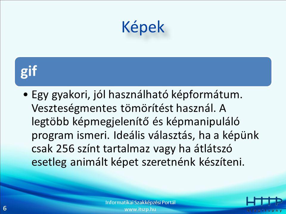 6 Informatikai Szakképzési Portál www.itszp.hu Képek gif Egy gyakori, jól használható képformátum. Veszteségmentes tömörítést használ. A legtöbb képme