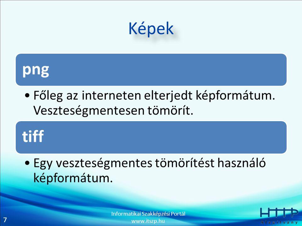 7 Informatikai Szakképzési Portál www.itszp.hu Képek png Főleg az interneten elterjedt képformátum. Veszteségmentesen tömörít. tiff Egy veszteségmente