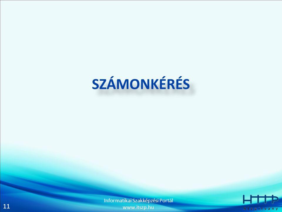 11 Informatikai Szakképzési Portál www.itszp.hu SZÁMONKÉRÉS
