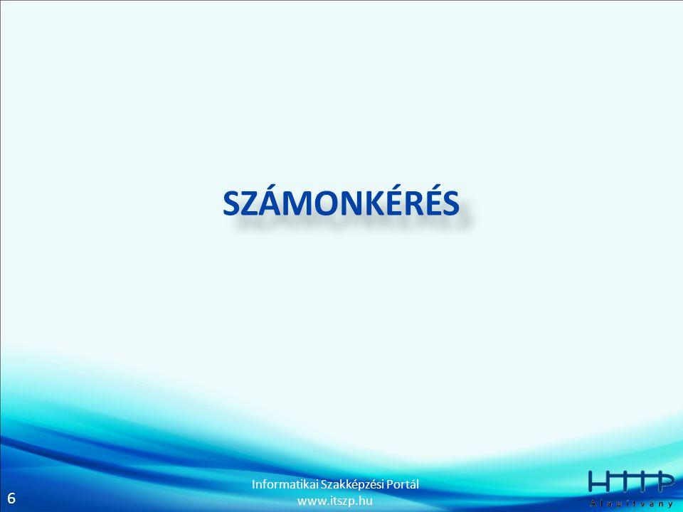 6 Informatikai Szakképzési Portál www.itszp.hu SZÁMONKÉRÉS