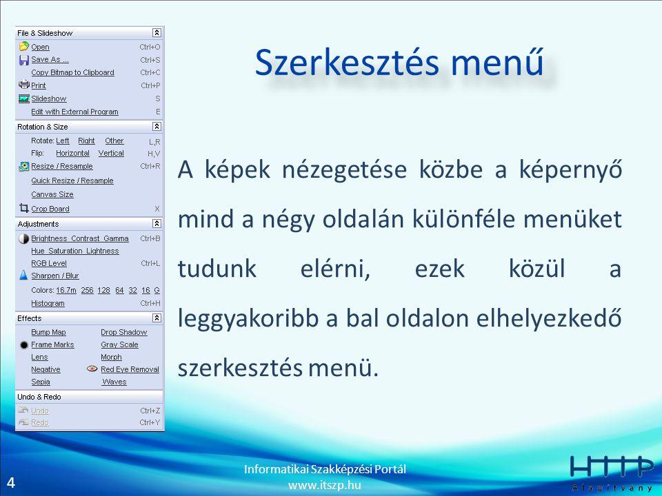 4 Informatikai Szakképzési Portál www.itszp.hu Szerkesztés menű A képek nézegetése közbe a képernyő mind a négy oldalán különféle menüket tudunk elérni, ezek közül a leggyakoribb a bal oldalon elhelyezkedő szerkesztés menü.