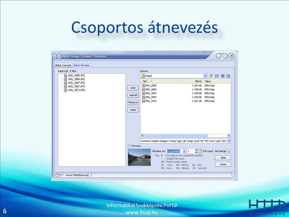 6 Informatikai Szakképzési Portál www.itszp.hu Csoportos átnevezés