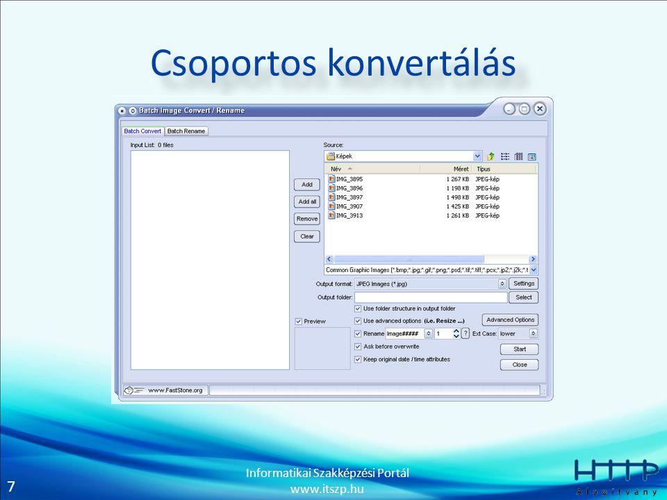 7 Informatikai Szakképzési Portál www.itszp.hu Csoportos konvertálás