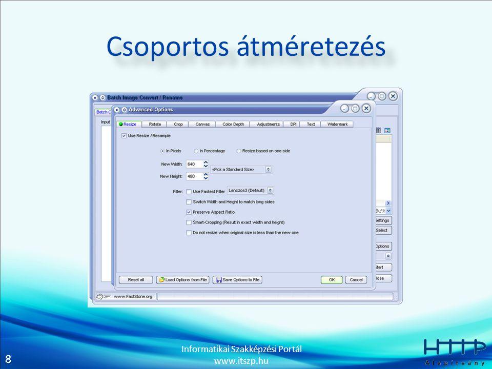 8 Informatikai Szakképzési Portál www.itszp.hu Csoportos átméretezés