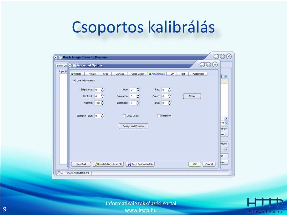 9 Informatikai Szakképzési Portál www.itszp.hu Csoportos kalibrálás