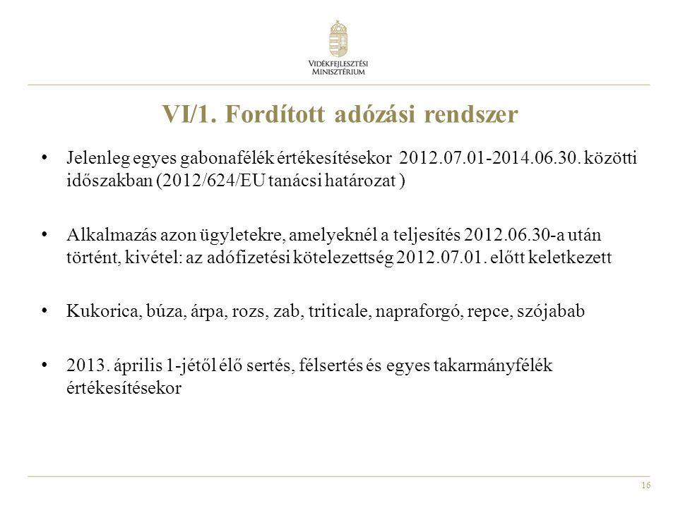 16 VI/1. Fordított adózási rendszer Jelenleg egyes gabonafélék értékesítésekor 2012.07.01-2014.06.30. közötti időszakban (2012/624/EU tanácsi határoza