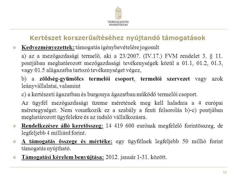 10 Kertészet korszerűsítéséhez nyújtandó támogatások  Kedvezményezettek: támogatás igénybevételére jogosult a) az a mezőgazdasági termelő, aki a 23/2