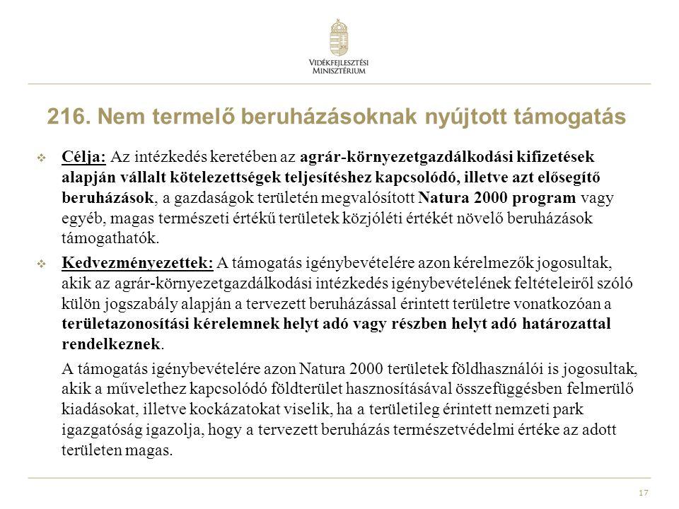 17 216. Nem termelő beruházásoknak nyújtott támogatás  Célja: Az intézkedés keretében az agrár-környezetgazdálkodási kifizetések alapján vállalt köte