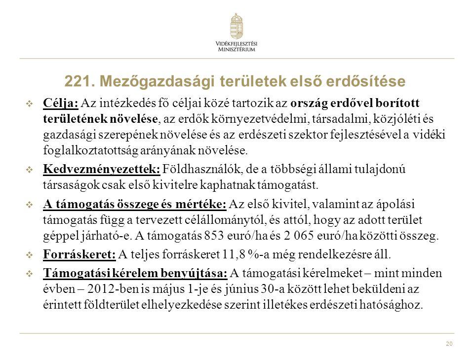 20 221. Mezőgazdasági területek első erdősítése  Célja: Az intézkedés fő céljai közé tartozik az ország erdővel borított területének növelése, az erd