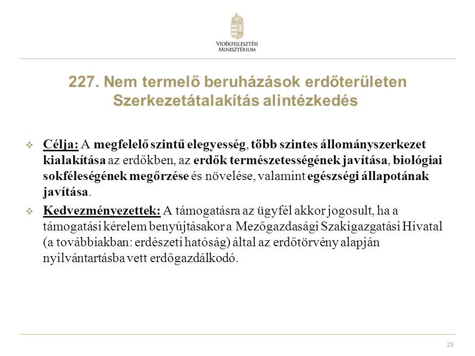 25 227. Nem termelő beruházások erdőterületen Szerkezetátalakítás alintézkedés  Célja: A megfelelő szintű elegyesség, több szintes állományszerkezet