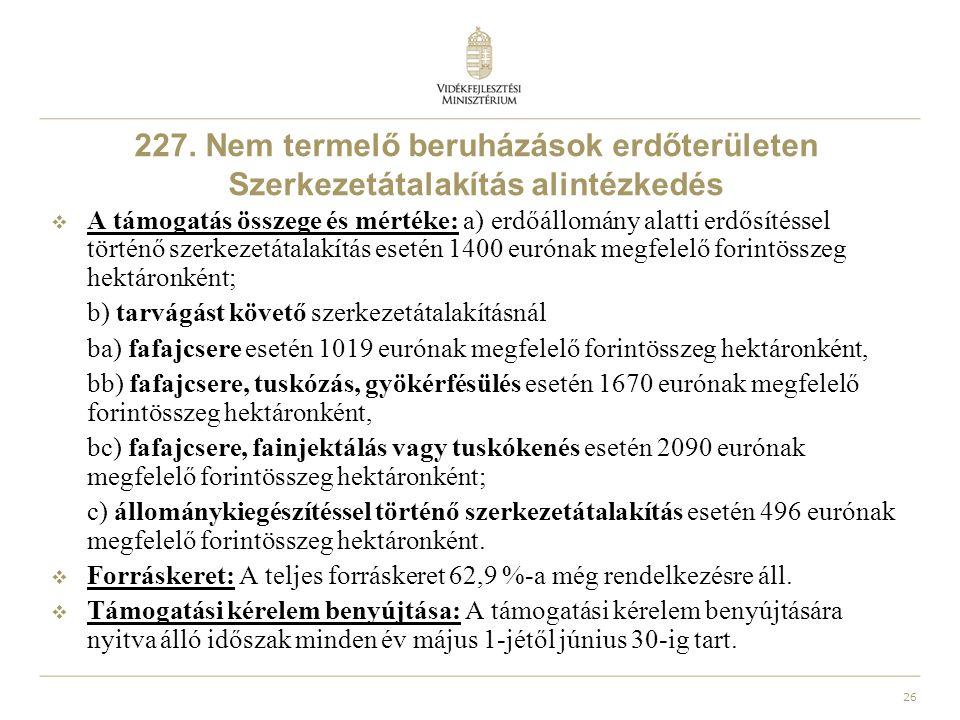 26 227. Nem termelő beruházások erdőterületen Szerkezetátalakítás alintézkedés  A támogatás összege és mértéke: a) erdőállomány alatti erdősítéssel t